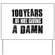 100 years of not giving a damn Yard Sign