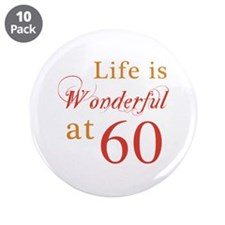 """Life Is Wonderful At 60 3.5"""" Button (10 pack)"""