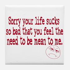 Sorry your life sucks Tile Coaster