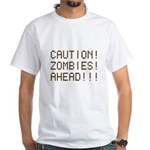 Caution Zombies Ahead White T-Shirt