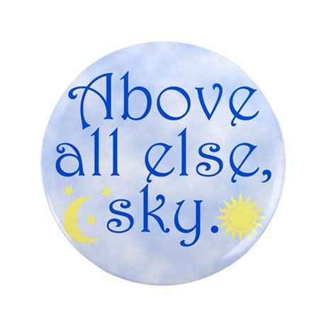 "Above All Else Sky 3.5"" Button"