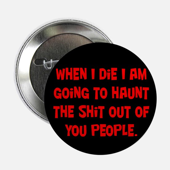 "Going to Haunt You 2.25"" Button"