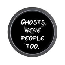 Ghosts Were People Wall Clock