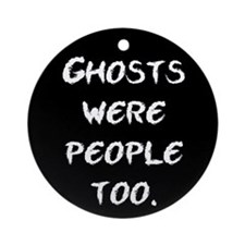 Ghosts Were People Ornament (Round)