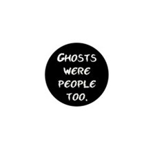 Ghosts Were People Mini Button
