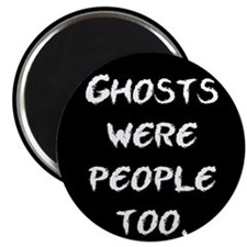 Ghosts Were People Magnet
