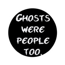 """Ghosts Were People 3.5"""" Button (100 pack)"""