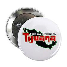 "Tijuana Dignity 2.25"" Button"