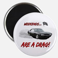 WEEKENDS ARE A REAL DRAG! Magnet