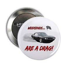 """WEEKENDS ARE A REAL DRAG! 2.25"""" Button"""