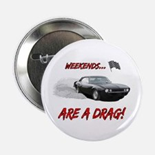 "WEEKENDS ARE A REAL DRAG! 2.25"" Button"