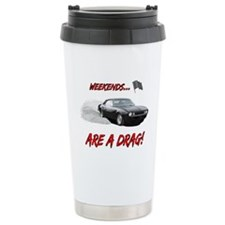 WEEKENDS ARE A REAL DRAG! Travel Mug