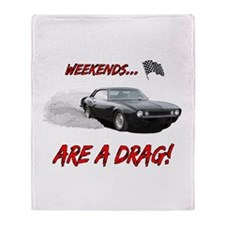 WEEKENDS ARE A REAL DRAG! Throw Blanket