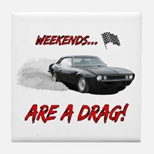 WEEKENDS ARE A DRAG! Tile Coaster