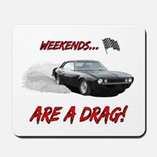 WEEKENDS ARE A DRAG! Mousepad