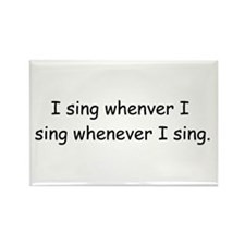 I sing whenever I sing Rectangle Magnet