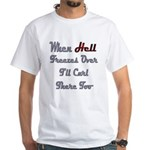 When Hell Freezes Over 2 White T-Shirt