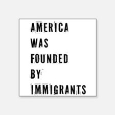 America was Founded by Immigrants Sticker