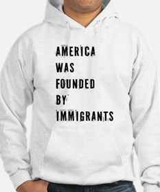 America was Founded by Immigrants Sweatshirt
