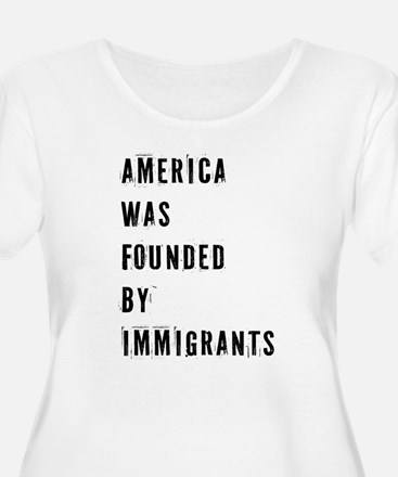 America was Founded by Immigrants Plus Size T-Shir
