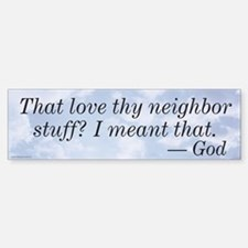 Love Thy Neighbor Bumper Bumper Sticker