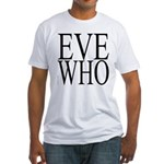 1001. EVE WHO Fitted T-Shirt