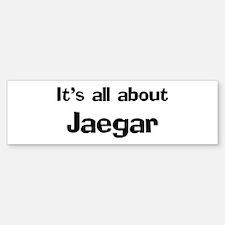 It's all about Jaegar Bumper Bumper Bumper Sticker