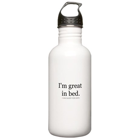 I'm great in bed. I can sleep Stainless Water Bott