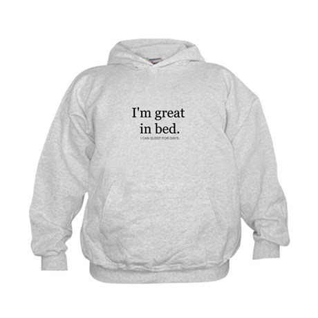 I'm great in bed. I can sleep Kids Hoodie
