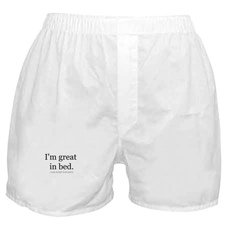 I'm great in bed. I can sleep Boxer Shorts