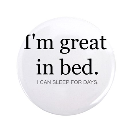 """I'm great in bed. I can sleep 3.5"""" Button"""