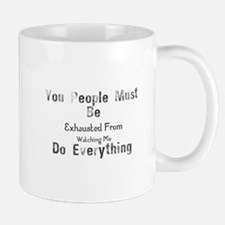 You People Must Be Exhausted From Watching Me Mugs