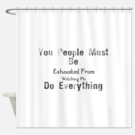 You People Must Be Exhausted From W Shower Curtain