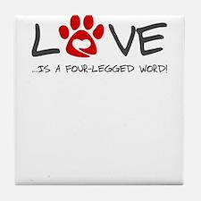 Love is a four legged word Tile Coaster