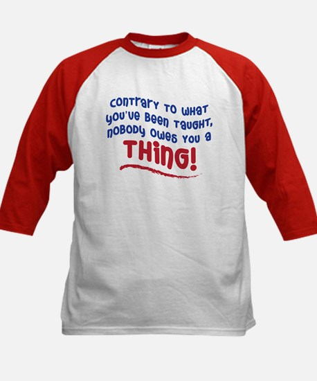 NOBODY OWES YOU A THING! Kids Baseball Jersey