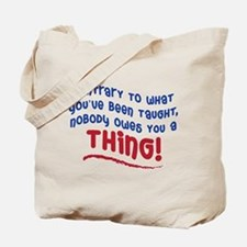 NOBODY OWES YOU A THING! Tote Bag