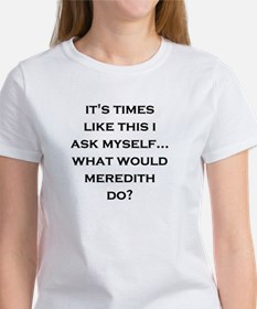 What Would Meredith Do? Women's T-Shirt