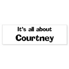It's all about Courtney Bumper Bumper Sticker