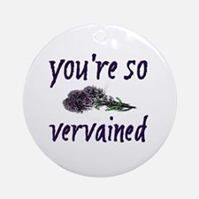 You're so Vervained Ornament (Round)