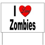 I Love Zombies Yard Sign