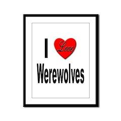 I Love Werewolves Framed Panel Print