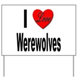 I Love Werewolves Yard Sign