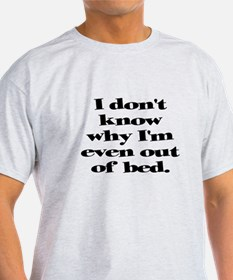 Why Get Out of Bed T-Shirt