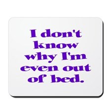 Why Get Out of Bed Mousepad