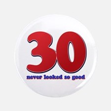 """30 years never looked so good 3.5"""" Button"""
