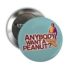 "Anybody Want A Peanut? 2.25"" Button"