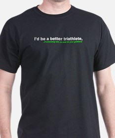 """I'd be a better triathlete..."" Black T-Shirt"