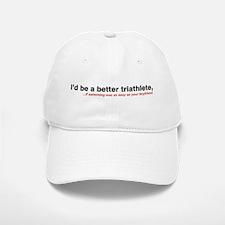 """""""I'd be a better triathlete."""" Baseball Baseball Cap"""