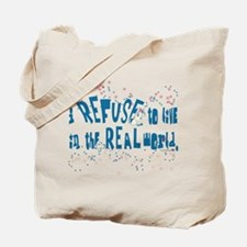 I REFUSE to live in the REAL Tote Bag
