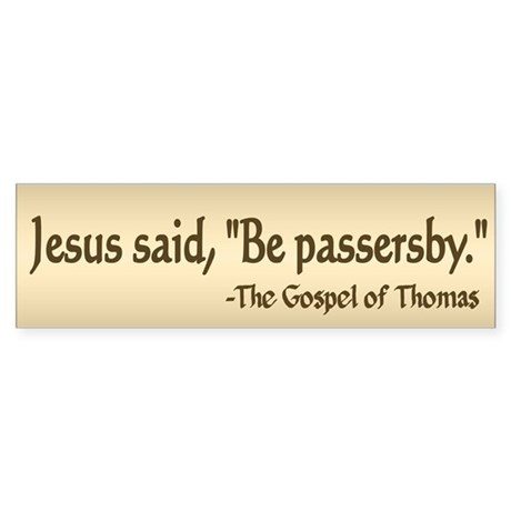 Be passersby - Bumper Sticker